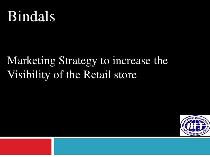 BindalsMarketing Strategy to increase the Visibility of the Retail store  <br />