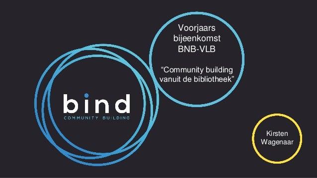 """Voorjaars bijeenkomst BNB-VLB """"Community building vanuit de bibliotheek"""" Kirsten Wagenaar"""