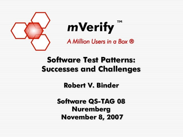 ™      mVerify      A Million Users in a Box ® Software Test Patterns:Successes and Challenges     Robert V. Binder   Soft...