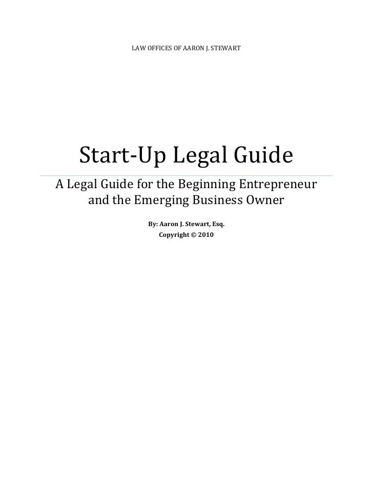 LAW OFFICES OF AARON J. STEWART        Start-Up Legal Guide A Legal Guide for the Beginning Entrepreneur      and the Emer...