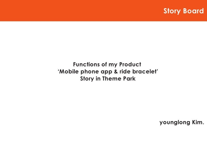 Story Board          Functions of my Product 'Mobile phone app & ride bracelet'         Story in Theme Park               ...