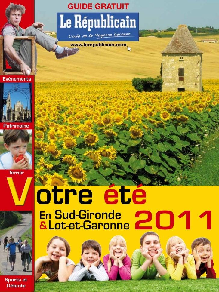 GUIDE GRATUIT                  www.lerepublicain.comEvénementsPatrimoine Vos vacances   Lot-et-Garonne 2010    Sud-Gironde...