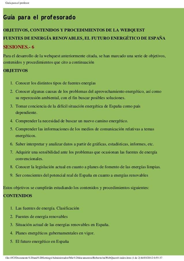 Guía para el profesor Guía para el profesorado OBJETIVOS, CONTENIDOS Y PROCEDIMIENTOS DE LA WEBQUEST FUENTES DE ENERGÍA RE...