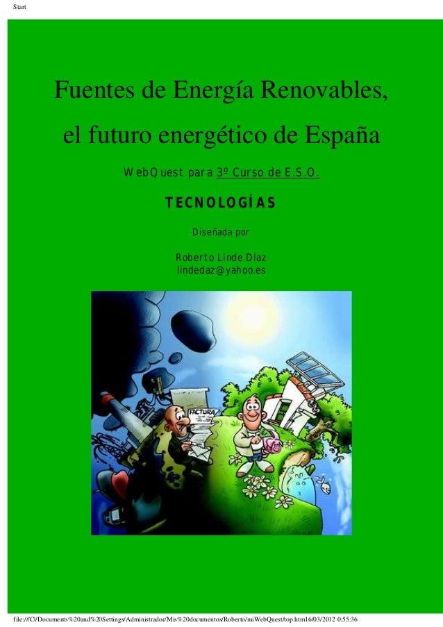 Start Fuentes de Energía Renovables, el futuro energético de España WebQuest para 3º Curso de E.S.O. TECNOLOGÍAS Diseñada ...