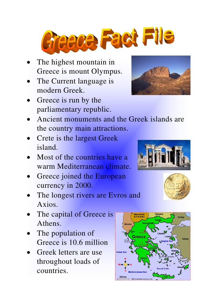 • The highest mountain in   Greece is mount Olympus. • The Current language is   modern Greek. • Greece is run by the   pa...