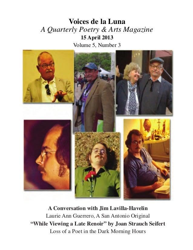 Voices de la Luna A Quarterly Poetry & Arts Magazine 15 April 2013 Volume 5, Number 3  A Conversation with Jim Lavilla-Hav...