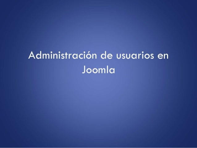 Joomla: Administración, extensiones, complementos, diseño y más