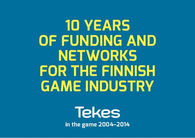 10 YEARS OF FUNDING AND NETWORKS FOR THE FINNISH GAME INDUSTRY in the game 2004–2014