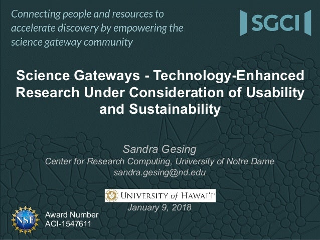 Award Number ACI-1547611 Sandra Gesing Center for Research Computing, University of Notre Dame sandra.gesing@nd.edu Univer...
