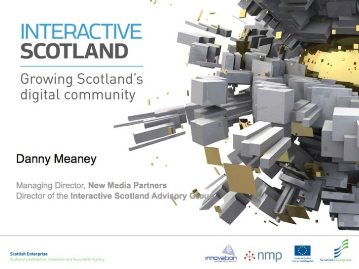Interactive Scotland Launch: Presentation 2, by Danny Meaney