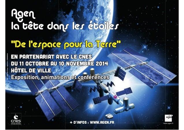 """Agen  la tête dans les étoiles  """"De l'espace pour la Terre""""  En partenariat avec le CNES  Du 11 octobre au 10 novembre 201..."""