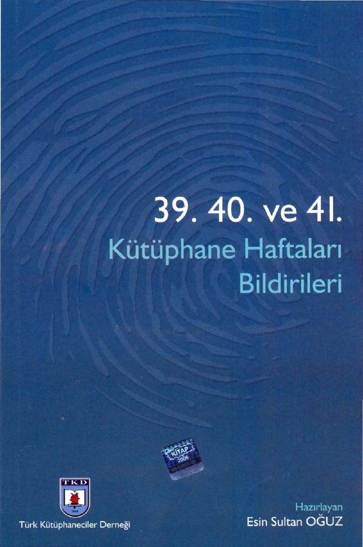 Türk Kütüphaneeiler Derneği    Yayınları;   no: 48     ISBN 978-975-6351-23-9  1.Basım: Kasım   2007  Copyright © Türk Küt...