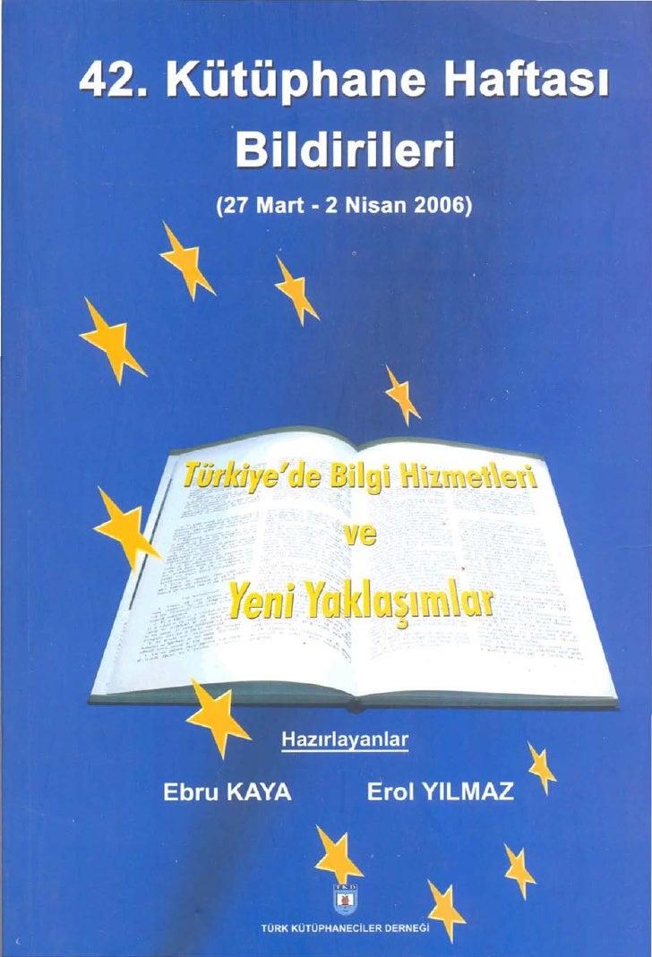 Türkiye'de Bilgi Hizmetleri            ve     Yeni Yaklaşımlar      . 42. Kütüphane    Haftası      Bildirileri           ...