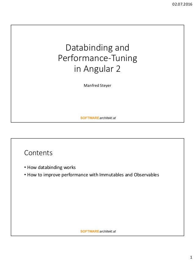 02.07.2016 1 Databinding and Performance-Tuning in Angular 2 Manfred Steyer Contents • How databinding works • How to impr...