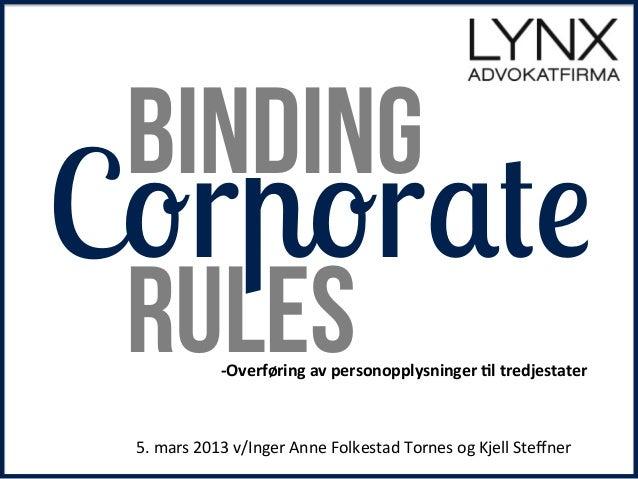 Binding Corporate Rules         -‐Overføring  av  personopplysninger  2l  tredjestater    5.  mars  201...