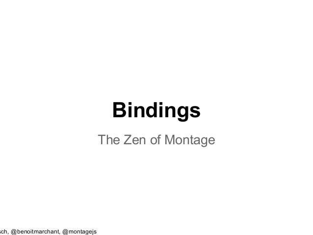 Bindings                                   The Zen of Montagesch, @benoitmarchant, @montagejs
