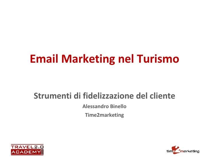 Email Marketing nel Turismo Strumenti di fidelizzazione del cliente Alessandro Binello Time2marketing