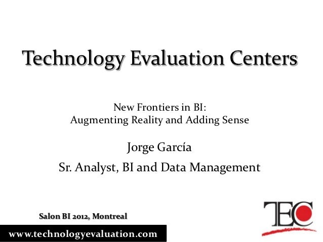 Technology Evaluation Centers                    New Frontiers in BI:             Augmenting Reality and Adding Sense     ...