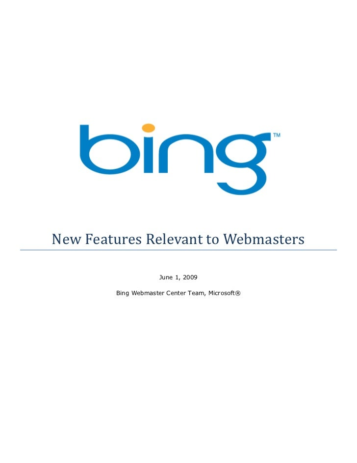 New Features Relevant to Webmasters                     June 1, 2009        Bing Webmaster Center Team, Microsoft®