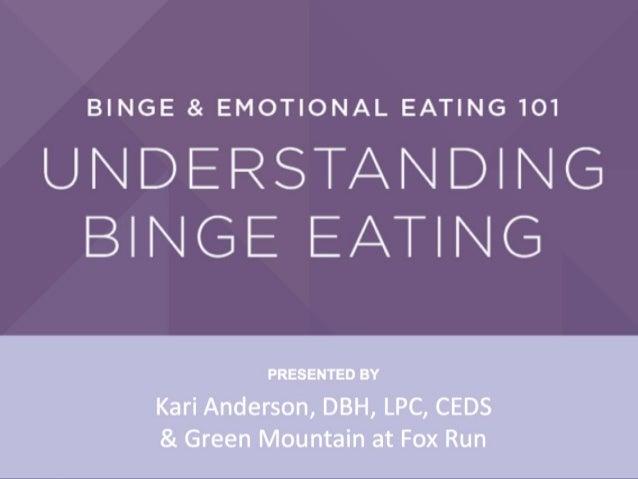 Binge and Emotional Eating 101 Understanding Binge Eating Dr. Kari Anderson LPC, LCMHC, CEDS WOMEN'S CENTER FOR BINGE & EM...