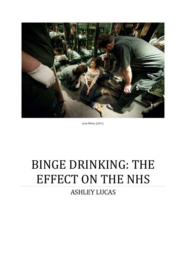 Lynn Hilton, (2011).  BINGE DRINKING: THE EFFECT ON THE NHS ASHLEY LUCAS