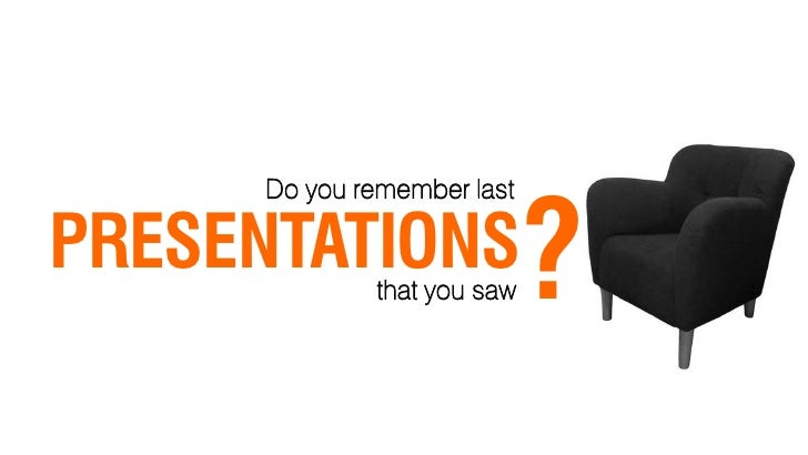 ?      Do you remember last  PRESENTATIONSthat you saw