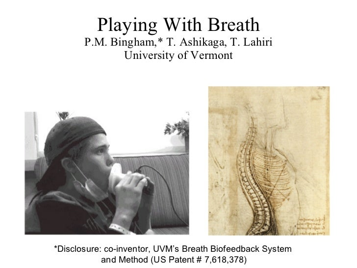 Playing With Breath P.M. Bingham,* T. Ashikaga, T. Lahiri University of Vermont *Disclosure: co-inventor, UVM's Breath Bio...