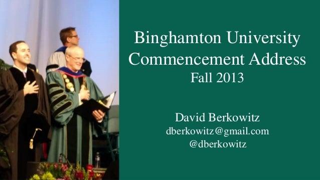 Binghamton University Commencement Address Fall 2013 David Berkowitz dberkowitz@gmail.com @dberkowitz