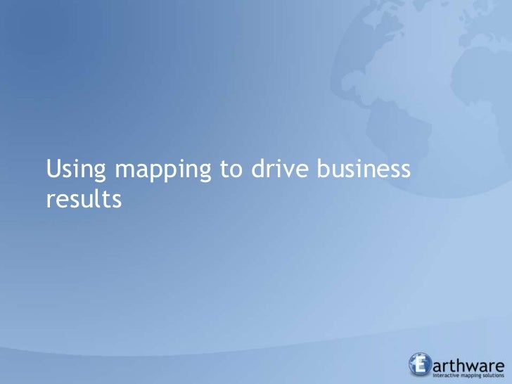 Using mapping to drive business results<br />