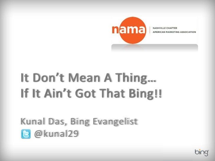 It Don't Mean A Thing…If It Ain't Got That Bing !!Kunal Das, Bing Evangelist  @kunal29