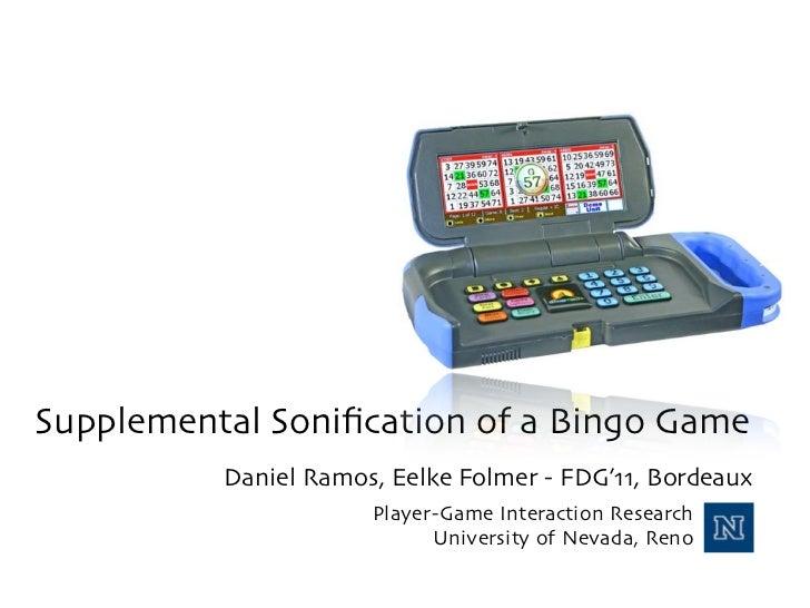 Supplemental Sonification of a Bingo Game          Daniel Ramos, Eelke Folmer - FDG'11, Bordeaux                      Playe...
