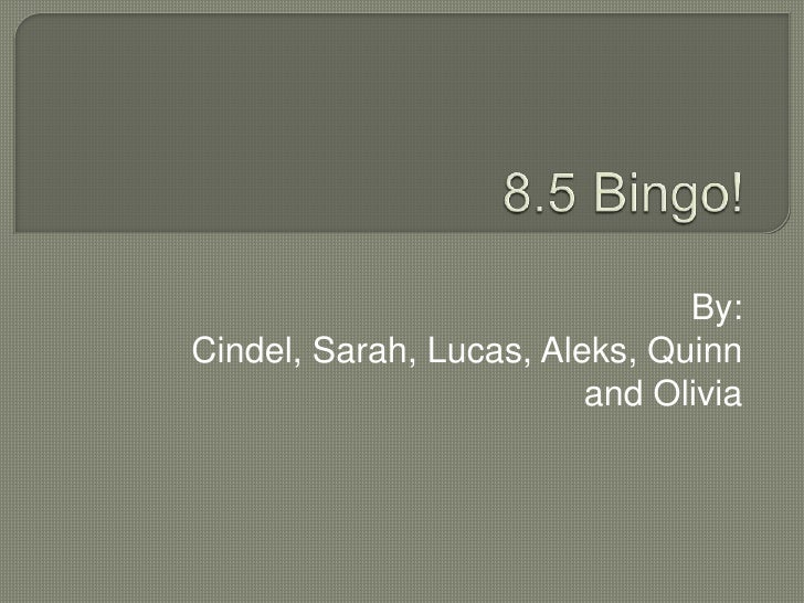 8.5 Bingo!<br />By: Cindel, Sarah, Lucas, Aleks, Quinn and Olivia<br />