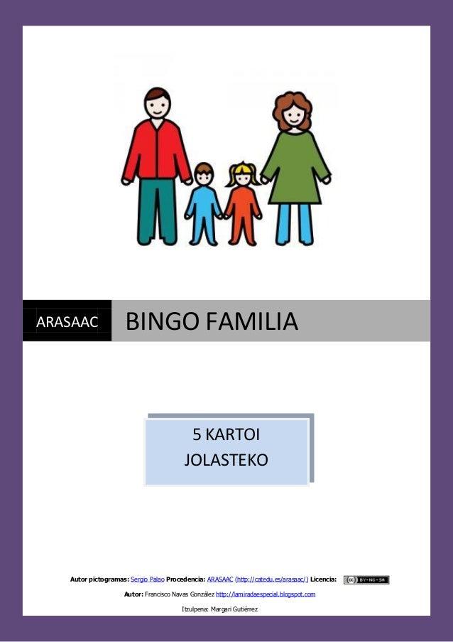 ARASAAC  BINGO FAMILIA  5 KARTOI JOLASTEKO  Autor pictogramas: Sergio Palao Procedencia: ARASAAC (http://catedu.es/arasaac...
