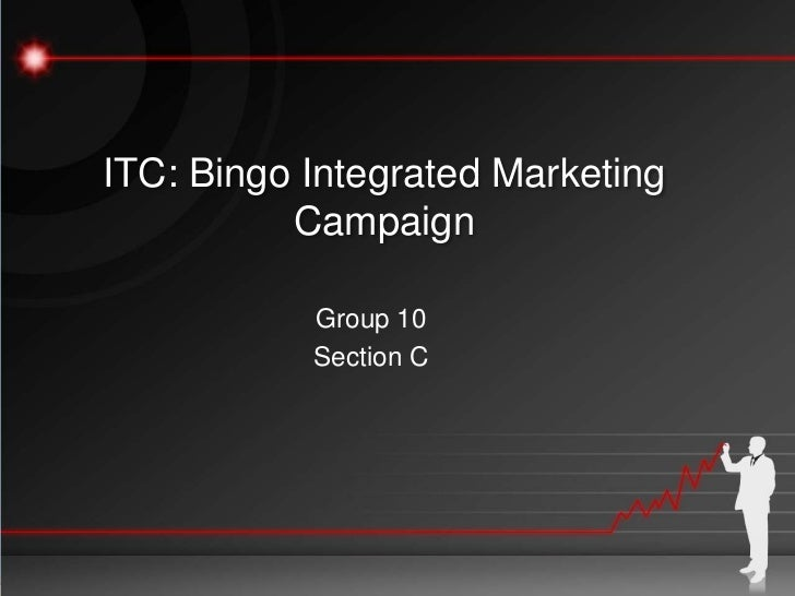 ITC: Bingo Integrated Marketing          Campaign           Group 10           Section C