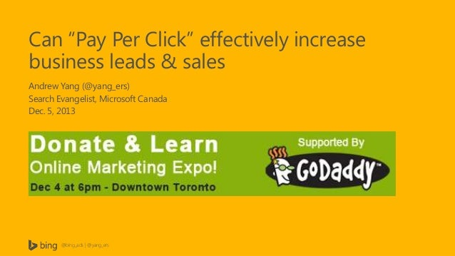 "Can ""Pay Per Click"" effectively increase business leads & sales Andrew Yang (@yang_ers) Search Evangelist, Microsoft Canad..."