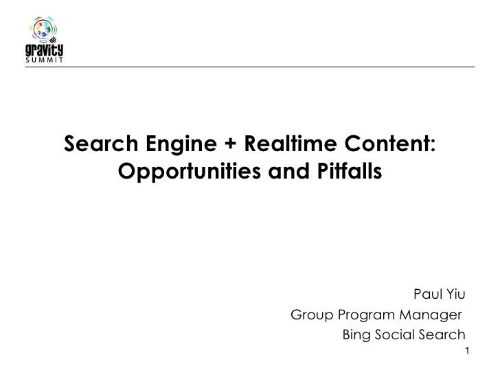 Search Engine + Realtime Content: Opportunities and Pitfalls Paul Yiu Group Program Manager  Bing Social Search