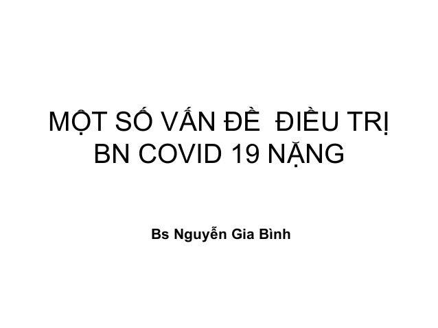 MỘT SỐ VẤN ĐỀ ĐIỀU TRỊ BN COVID 19 NẶNG Bs Nguyễn Gia Bình