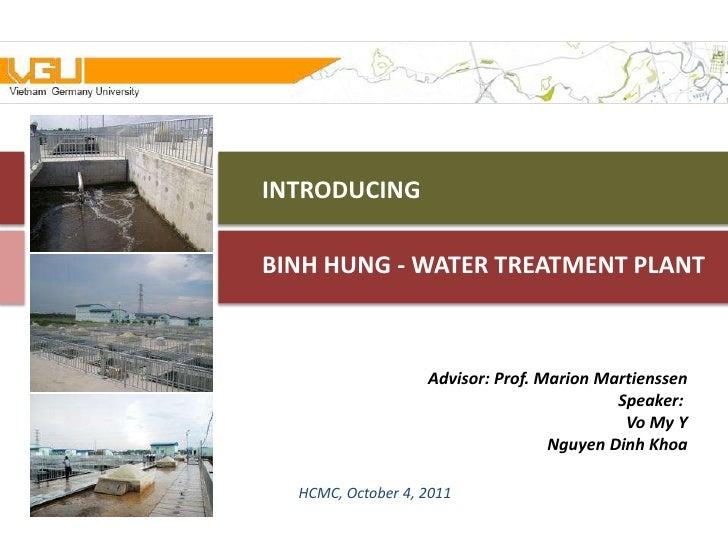INTRODUCINGBINH HUNG - WATER TREATMENT PLANT                   Advisor: Prof. Marion Martienssen                          ...