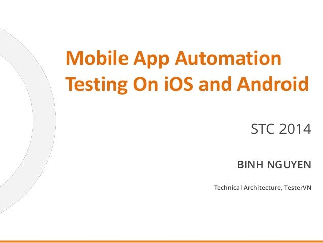 STC 2014 Mobile App Automation Testing On iOS and Android BINH NGUYEN Technical Architecture, TesterVN