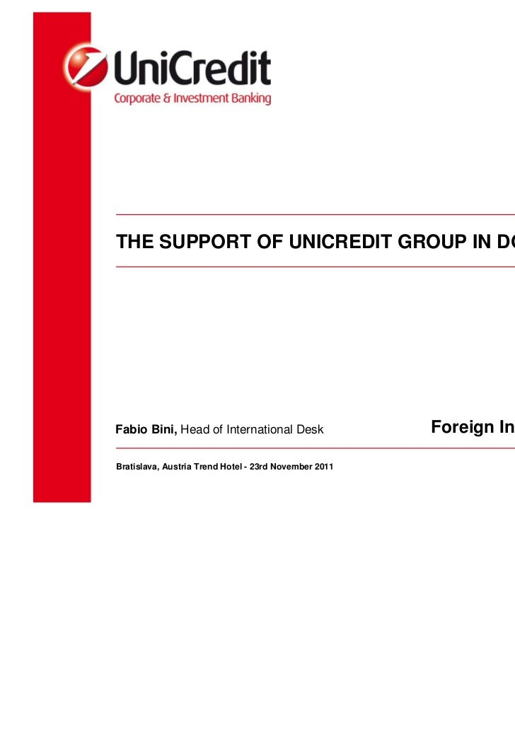 THE SUPPORT OF UNICREDIT GROUP IN DOING BUSINESSFabio Bini, Head of International Desk                 Foreign Investors C...