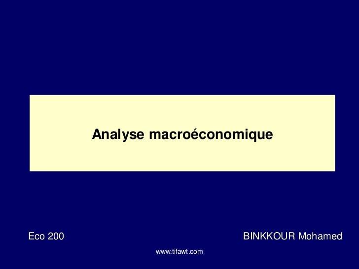 Analyse macroéconomiqueEco 200                            BINKKOUR Mohamed                  www.tifawt.com