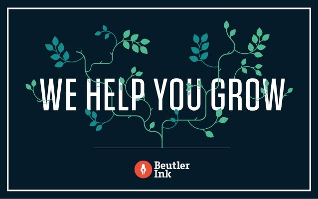 BEUTLER INK HELPS BRANDS BIG AND SMALL GROW... AUDIENCES ENGAGEMENT LEADS REVENUE REPUTATION