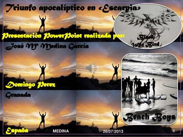 Black Wild Bird 26/07/2013MEDINA 1 Triunfo apocalíptico en «Escarpia» Presentación PowerPoint realizada por: José Mª Medin...