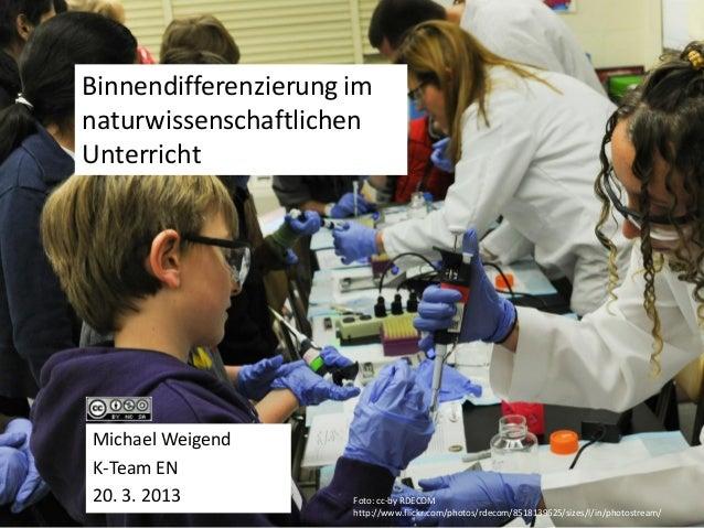 Binnendifferenzierung imnaturwissenschaftlichenUnterrichtMichael WeigendK-Team EN20. 3. 2013           Foto: cc-by RDECOM ...