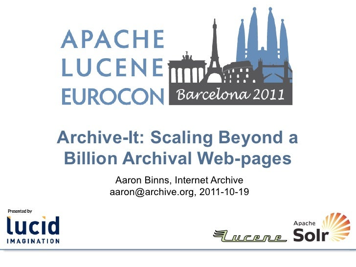 Archive-It: Scaling Beyond a Billion Archival Web-pages       Aaron Binns, Internet Archive      aaron@archive.org, 2011-1...