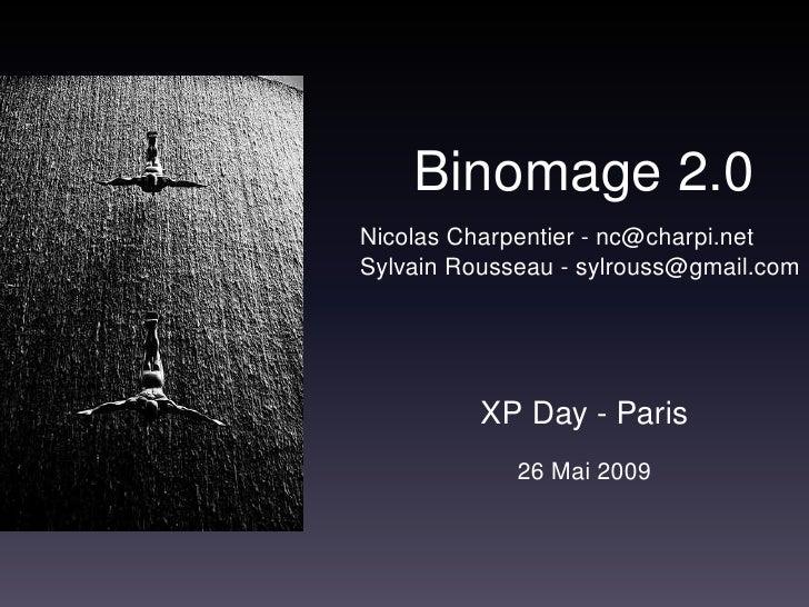 Binomage 2.0 Nicolas Charpentier - nc@charpi.net Sylvain Rousseau - sylrouss@gmail.com               XP Day - Paris       ...