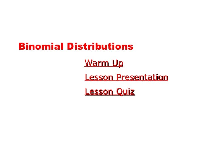Binomial Distributions Warm Up Lesson Presentation Lesson Quiz