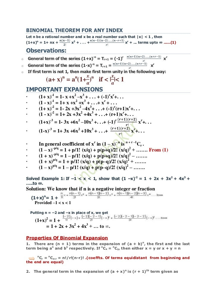 BINOMIAL THEOREM FOR ANY INDEX    Let n be a rational number and x be a real number such that |x| < 1 , then    (1+x)n = 1...