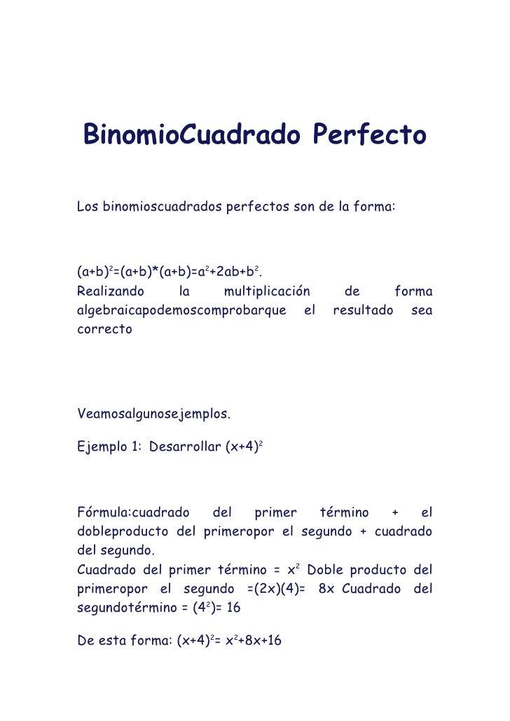 Binomio Cuadrado Perfecto<br />Los binomios cuadrados perfectos son de la forma:<br />(a+b)2=(a+b)*(a+b)=a2+2ab+b2.<br />R...