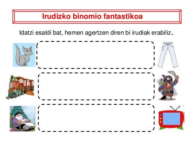 Irudizko binomio fantastikoaIdatzi esaldi bat, hemen agertzen diren bi irudiak erabiliz.